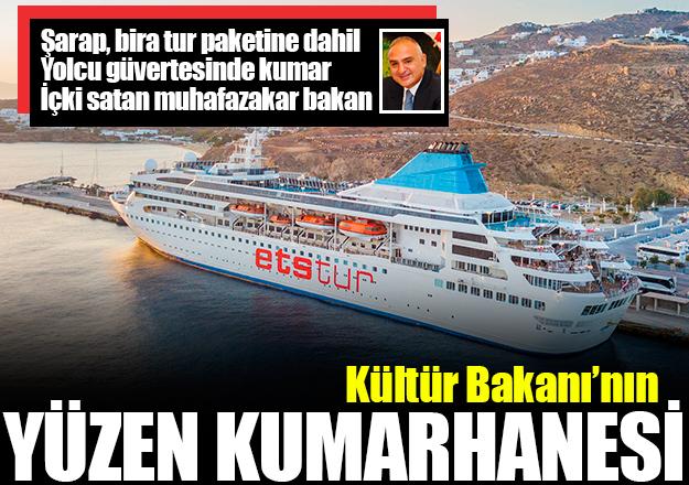 Kültür Bakanı Mehmet Nuri Ersoy'un yüzen kumarhanesi