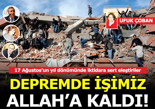 Depremde işimiz Allah'a kaldı!