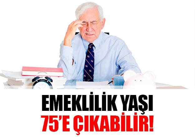 Emeklilik yaşı 75'e çıkabilir