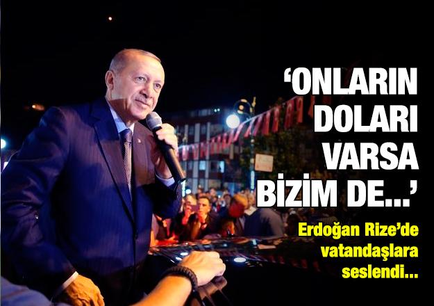 Erdoğan: Onların doları varsa bizim de...
