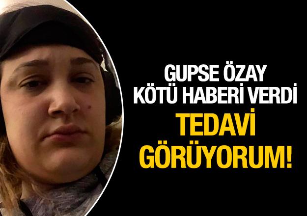 Gupse Özay hayranlarını kahretti: Tedavi görüyorum