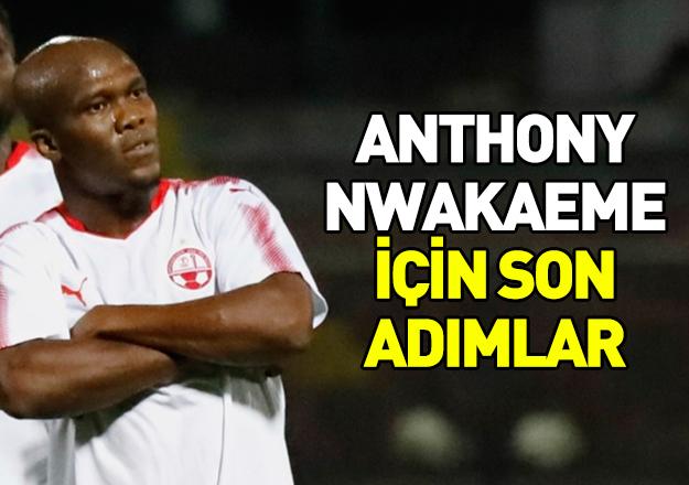 Anthony Nwakaeme için son adımlar