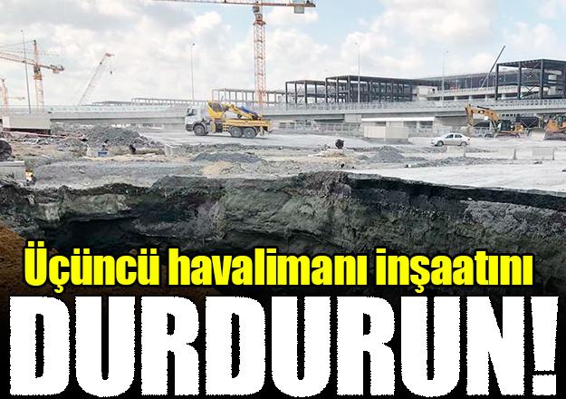 Üçüncü havalimanı inşaatını durdurun!
