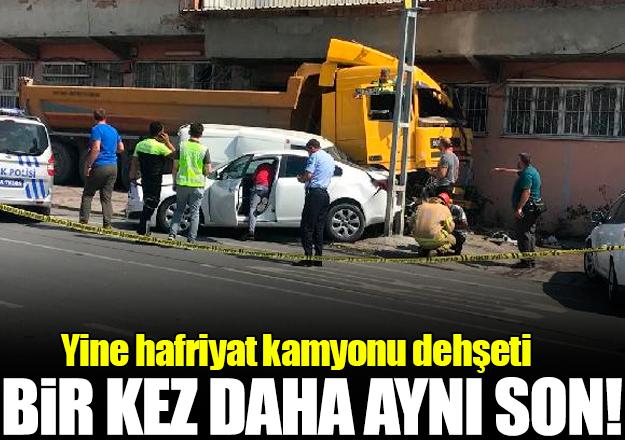 Yine hafriyat kamyonu dehşeti