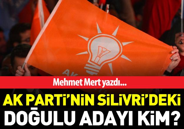 AK Parti'nin Silivri'de doğu kökenli adayı kim?