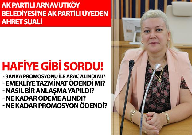 Ak Partili Arnavutköy Belediyesi'ne Ak Partili üyeden ahret sorusu: Hafiye gibi sordu!
