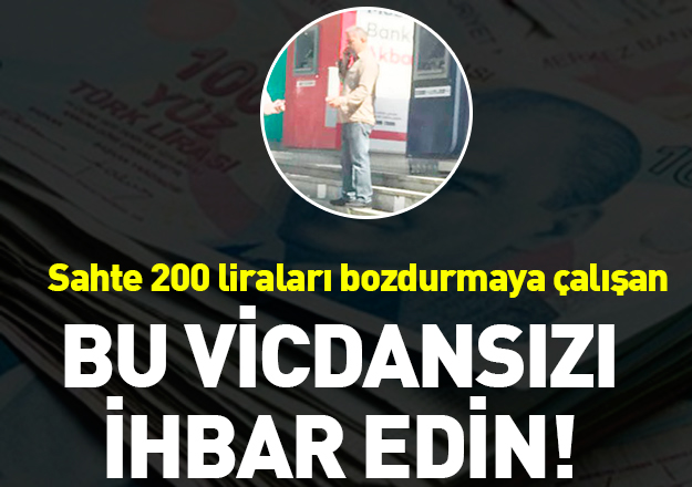 Beylikdüzü'nde sahte 200 lira bozdurmaya çalışan vicdansızı ihbar edin!
