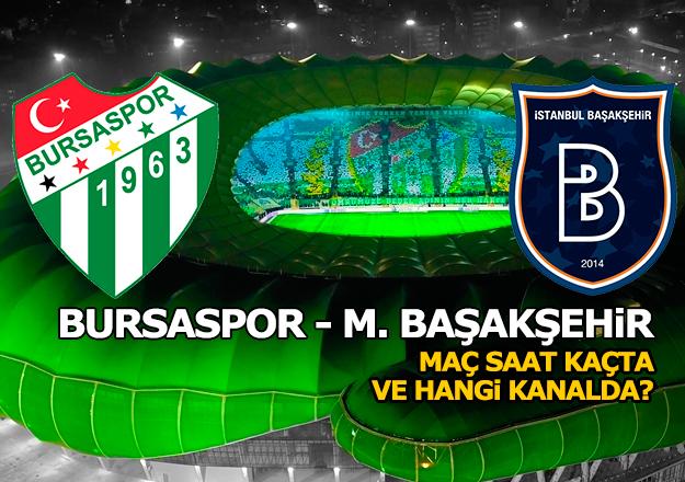 Bursaspor - Medipol Başakşehir Spor Toto Süper Lig maçı saat kaçta ve hangi kanalda?