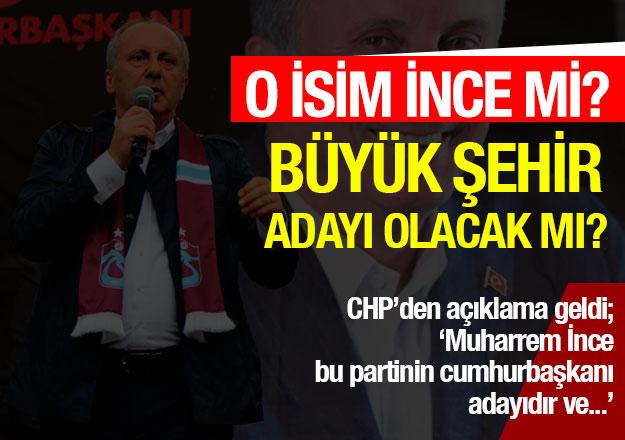 CHP'nin İstanbul adayı Muharrem İnce mi? Açıklama geldi