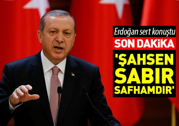 Erdoğan'dan sert sözler!