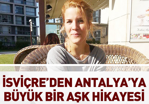 İsviçre'den Antalya'ya büyük bir aşk hikayesi