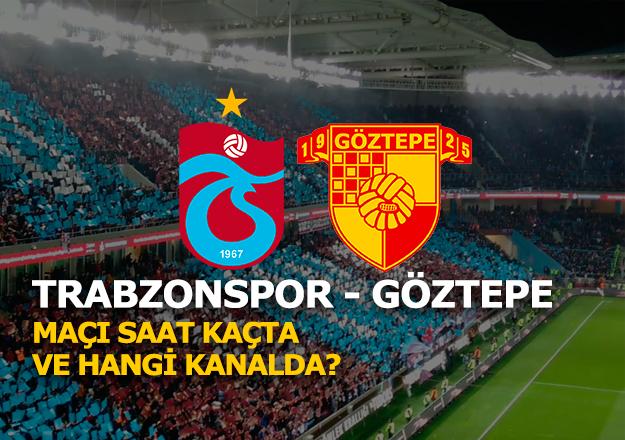 Trabzonspor - Göztepe maçı saat kaçta ve hangi kanalda? İlk 11'ler belli oldu