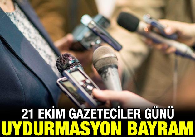21 Ekim Dünya Gazeteciler Günü uydurmasyon bayramı!