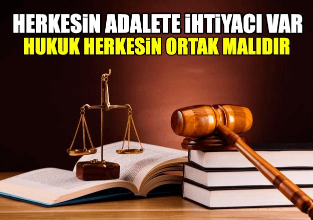 Adalete herkesin ihtiyacı var ve  hukuk herkesin ortak malıdır