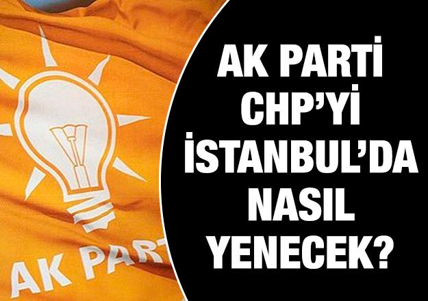 AK Parti İstanbul'da CHP'yi nasıl yenecek?