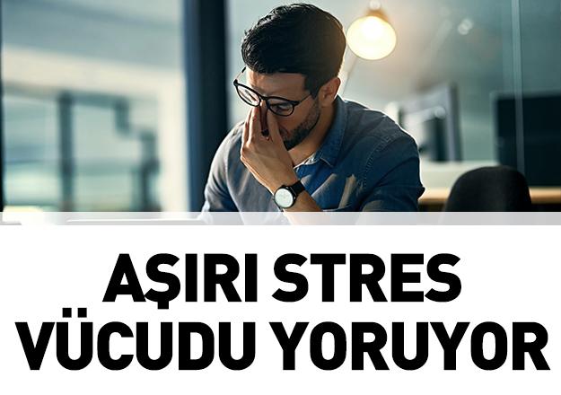 Aşırı stres vücudu yoruyor