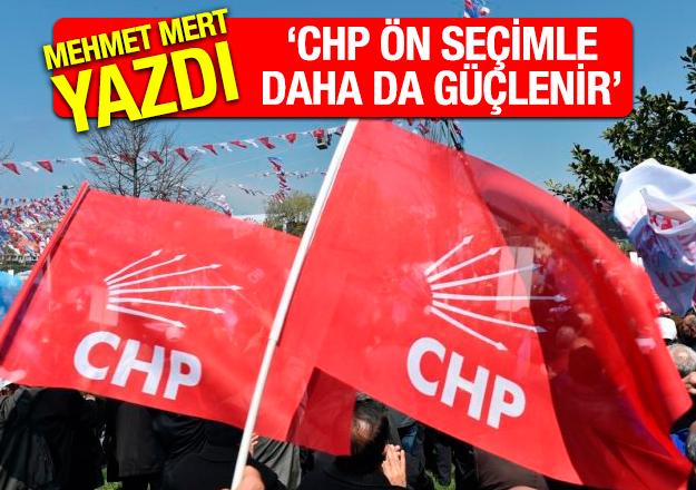 CHP ön seçim ile  daha da güçlenir!