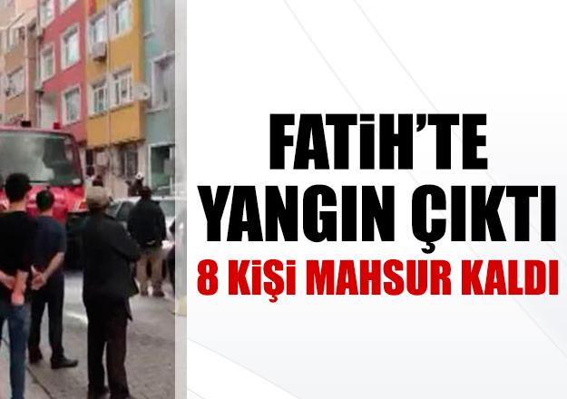 Fatih'te yangın! 8 kişi mahsur kaldı