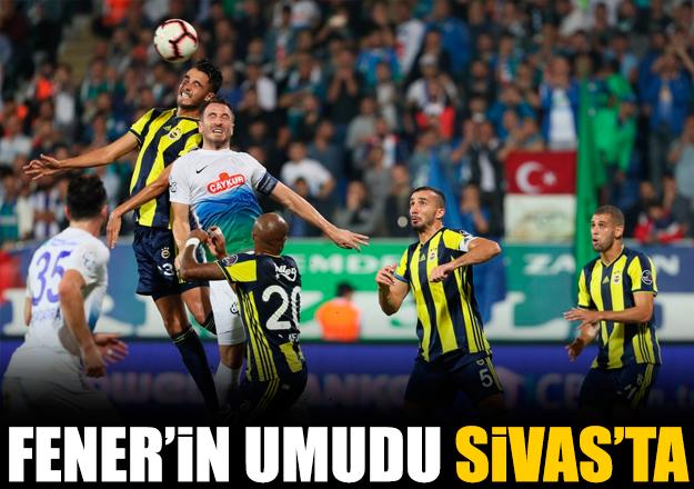 Fenerbahçe'nin umudu Sivas