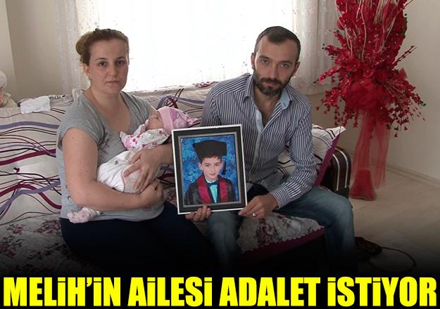 Melih'in ailesi adalet istiyor!