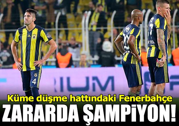Zarar şampiyonu Fenerbahçe