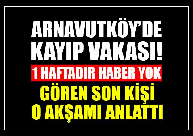 Arnavutköy'de kaybolan anneden bir haftadır haber alınamıyor