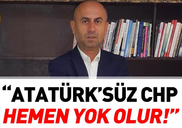 Atatürk'süz CHP hemen yok olur