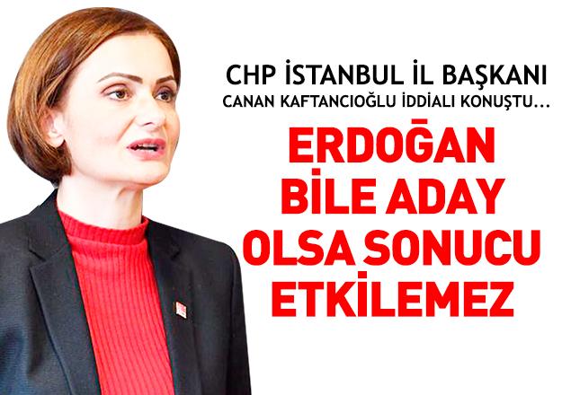 Erdoğan bile aday olsa sonucu etkilemez