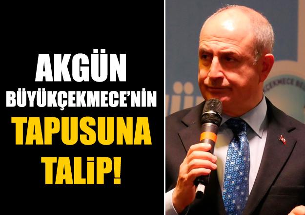 Hasan Akgün Büyükçekmece'nin tapusuna talip!
