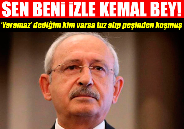 Sen, beni izle Kemal bey!
