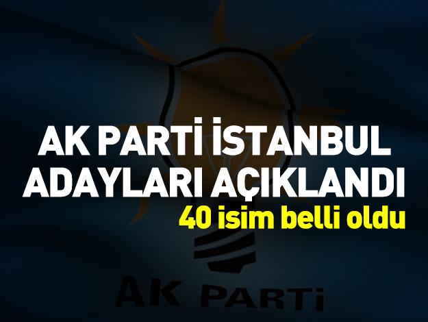 AK Parti İstanbul il ve ilçe belediye başkan adayları belli oldu