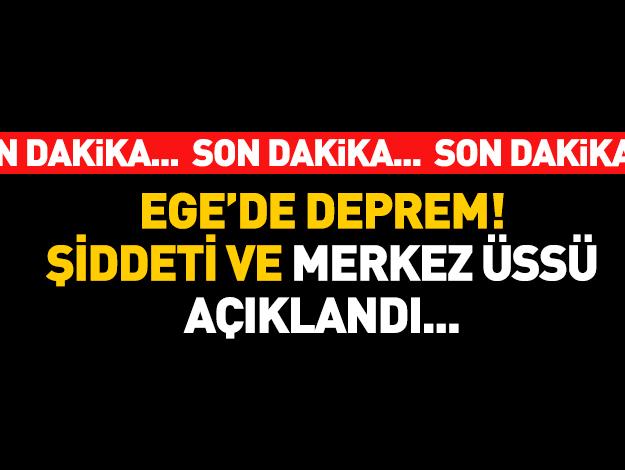 Ege Denizi'nde deprem! Son dakika bilgisi, şiddeti ve merkez üssü