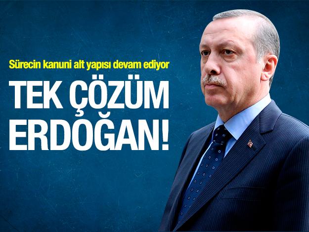 Tek çözüm Erdoğan