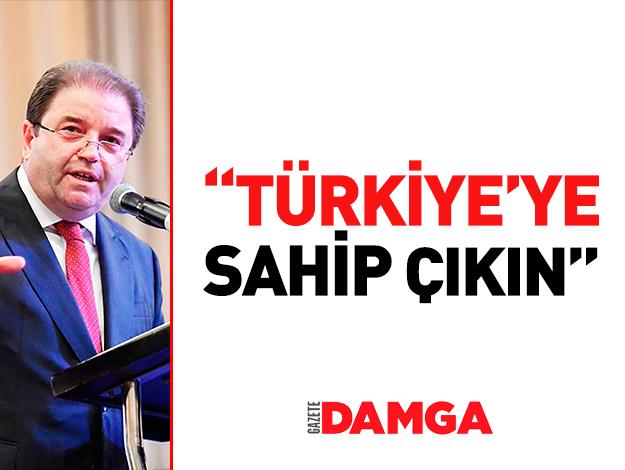 Türkiye'ye sahip çıkın