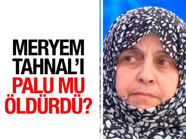 Meryem Tahnal'ı Havva Palu mu öldürdü ya da öldürttü!