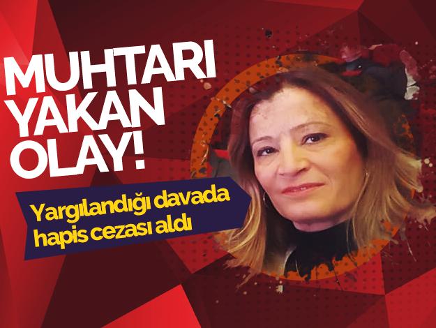 Zekeriyaköy Mahalle Muhtarı Semra Özkaya'ya hapis cezası