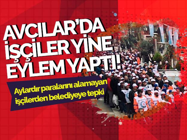 Avcılar'da belediye işçilerinden protesto