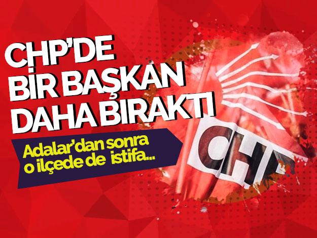 CHP'de bir ilçe başkanı daha istifa etti!