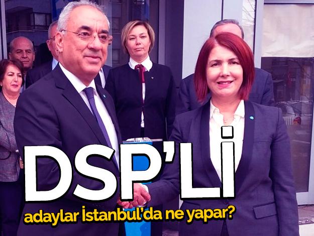 DSP Adayları İstanbul'da ne yaparlar?