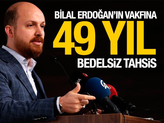 Erdoğan'ın oğlunun vakfına 49 yıl bedelsiz tahsis