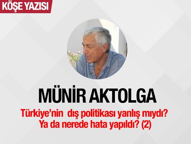 Türkiye'nin dış politikası yanlış mı idi, ya da nerede hata yapıldı da yolumuza bir Suriye çıktı? (2)