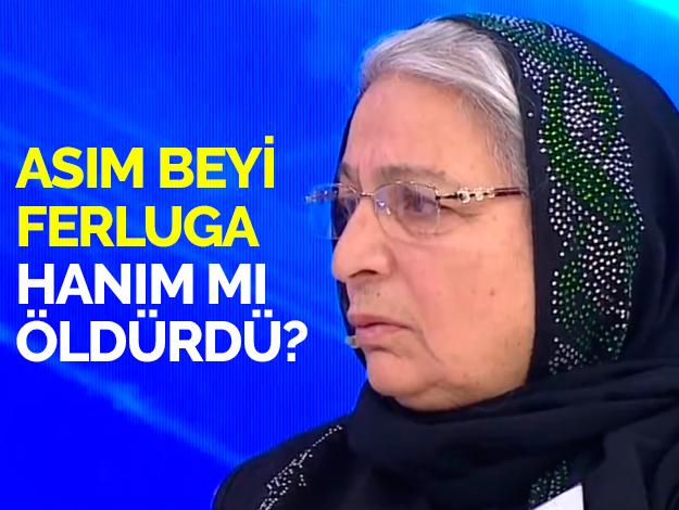 Asım Bayram'ın kaybıyla Ferluga Hanım'ın bilgisi var mı? Şoke eden şüpheler