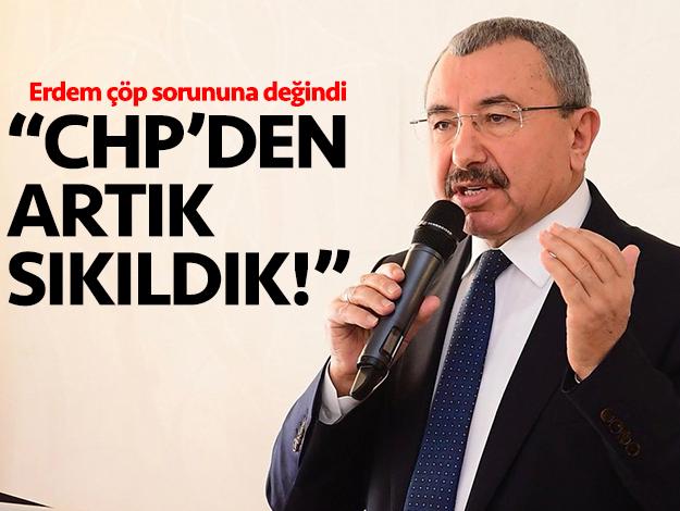 Erdem: CHP'den artık sıkıldık