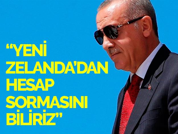 Erdoğan: Yeni Zelanda'dan hesap sormasını biliriz