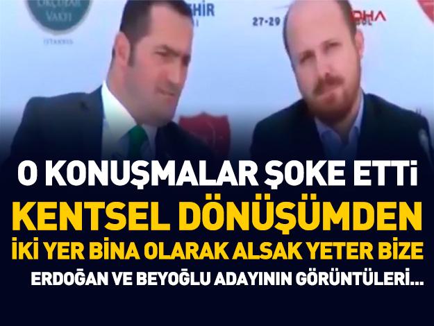 Haydar Ali Yıldız ile Bilal Erdoğan'ın kentsel dönüşümden pay sohbeti kameralarda