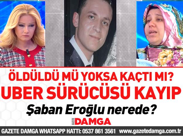 Sultangazi'deki UBER sürücüsü Şaban Eroğlu nerede? Müge Anlı arıyor