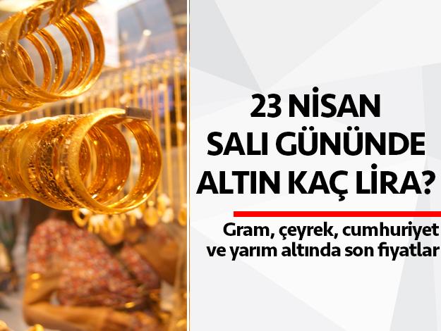 23 Nisan Salı Altın Fiyatları | Gram, çeyrek, cumhuriyet ve yarım altın kaç lira