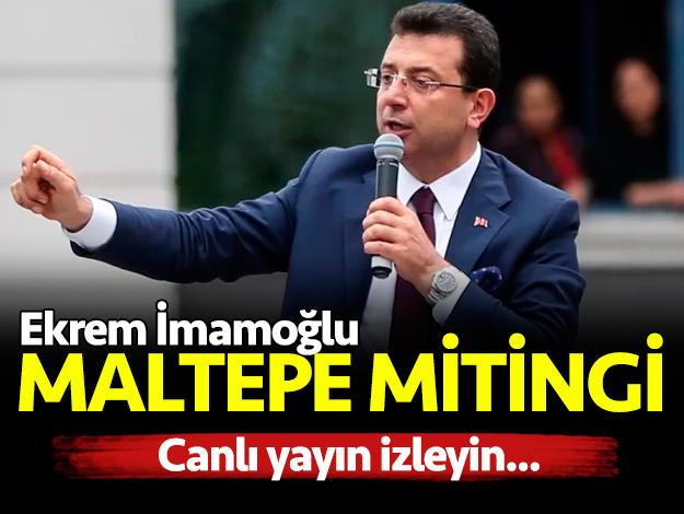 Ekrem İmamoğlu Maltepe mitingi canlı yayın izle - Hangi kanalda