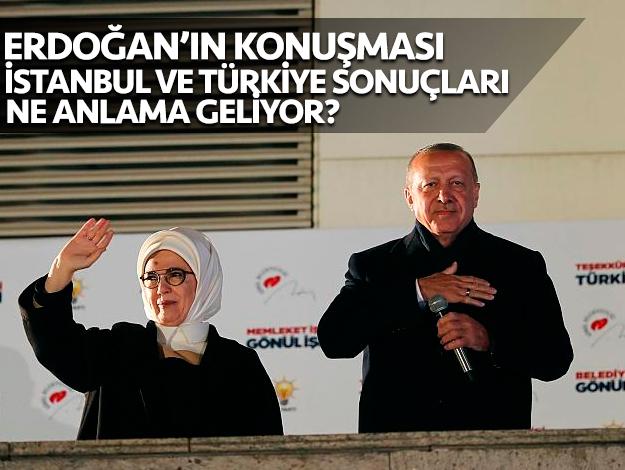 Erdoğan'ın konuşması,  Türkiye ve İstanbul sonuçları ne anlama geliyor? (2)