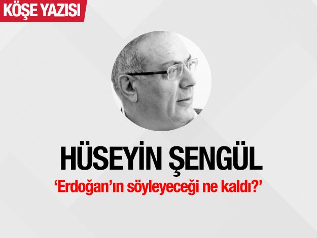 Erdoğan'ın söyleyeceği ne kaldı?